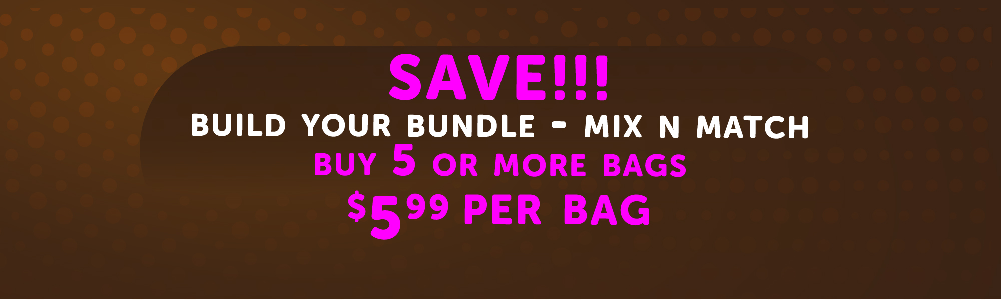Build a Bundle to save up to 40% off ech bag cost.